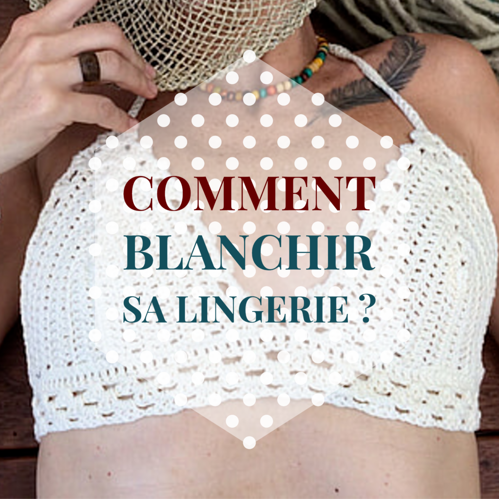 Comment blanchir sa lingerie ?